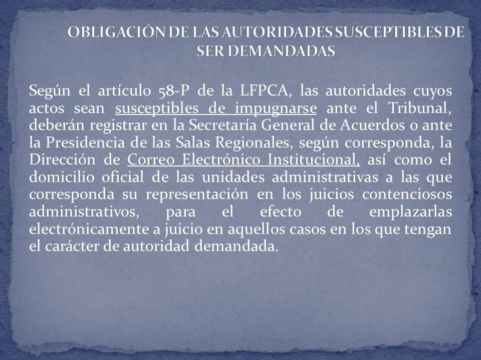 Según el artículo 58-P de la LFPCA, las autoridades cuyos actos sean susceptibles de impugnarse ante el Tribunal, deberán registrar en la Secretaría G