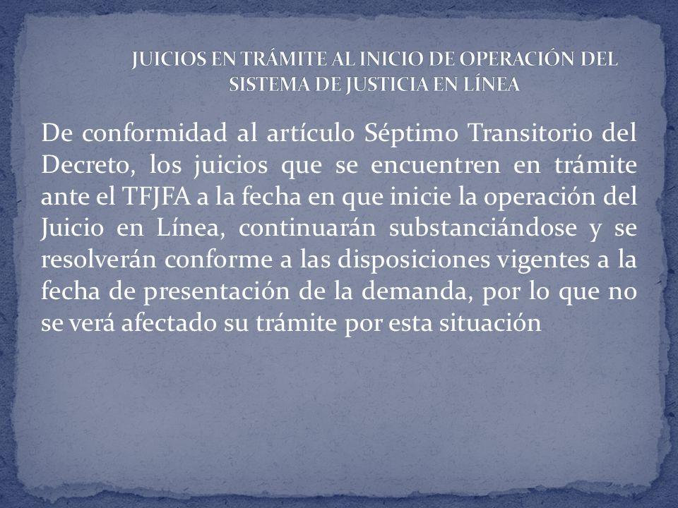 De conformidad al artículo Séptimo Transitorio del Decreto, los juicios que se encuentren en trámite ante el TFJFA a la fecha en que inicie la operaci