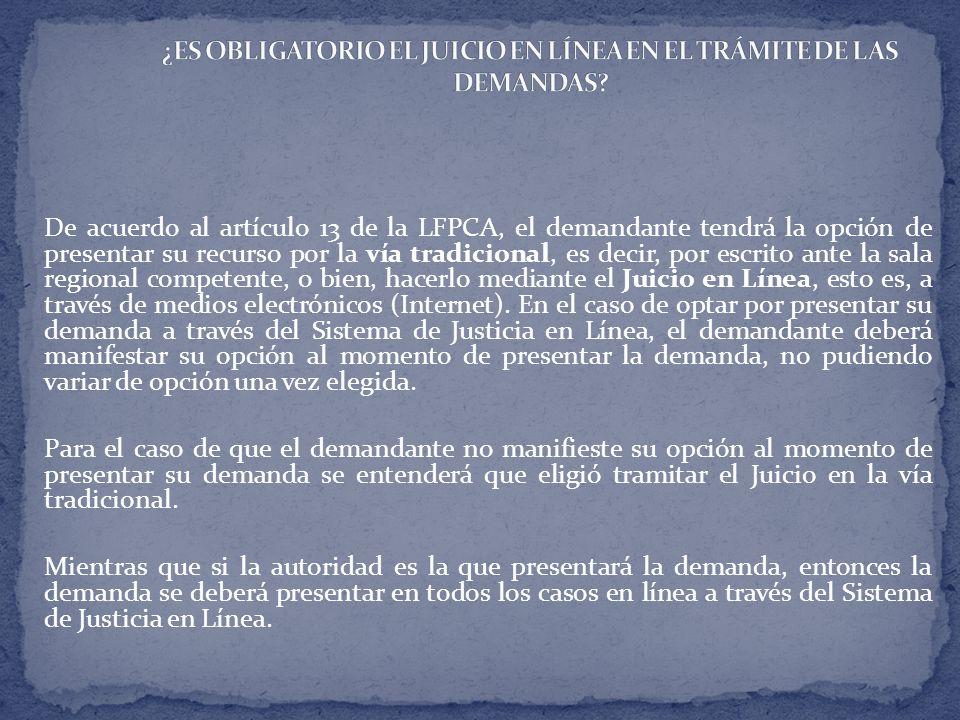 De acuerdo al artículo 13 de la LFPCA, el demandante tendrá la opción de presentar su recurso por la vía tradicional, es decir, por escrito ante la sa