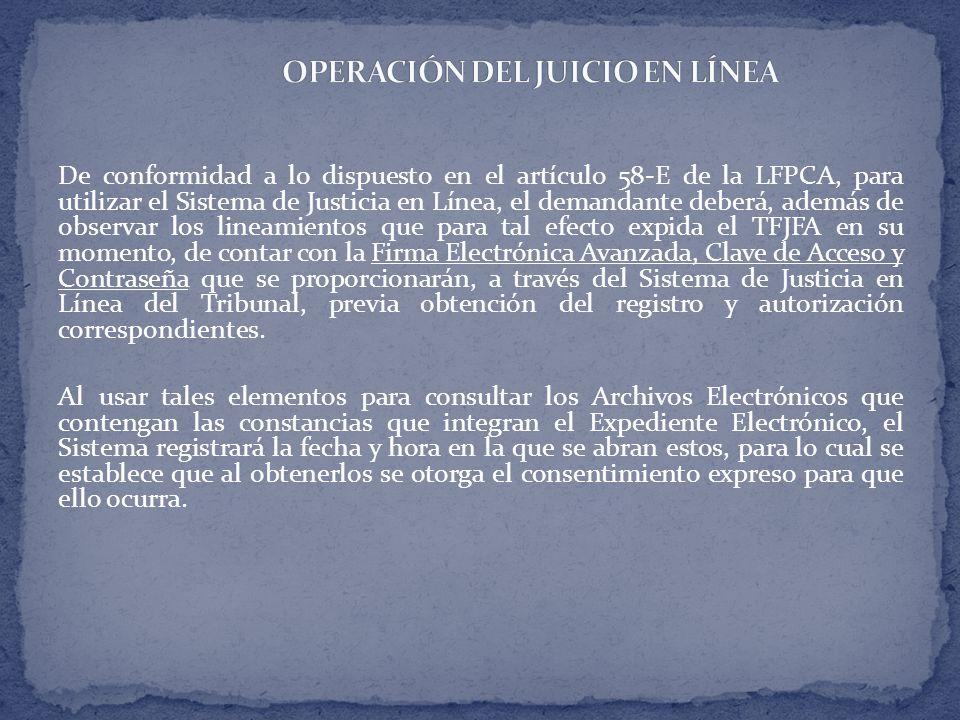 De conformidad a lo dispuesto en el artículo 58-E de la LFPCA, para utilizar el Sistema de Justicia en Línea, el demandante deberá, además de observar