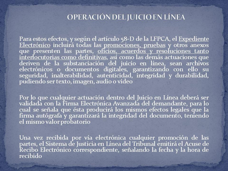 Para estos efectos, y según el artículo 58-D de la LFPCA, el Expediente Electrónico incluirá todas las promociones, pruebas y otros anexos que present