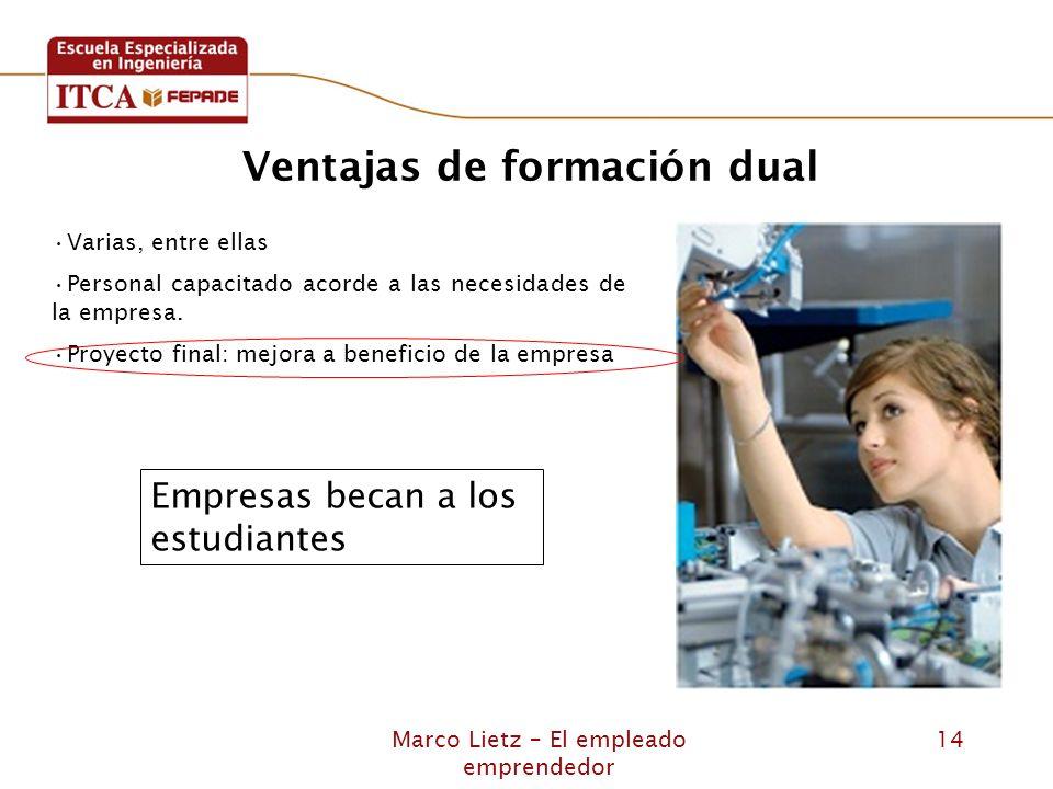 Marco Lietz – El empleado emprendedor 14 Ventajas de formación dual Varias, entre ellas Personal capacitado acorde a las necesidades de la empresa. Pr