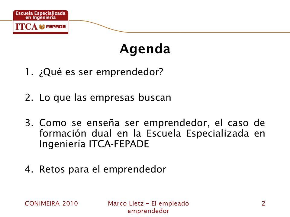 CONIMEIRA 2010Marco Lietz – El empleado emprendedor 2 Agenda 1.¿Qué es ser emprendedor? 2.Lo que las empresas buscan 3.Como se enseña ser emprendedor,