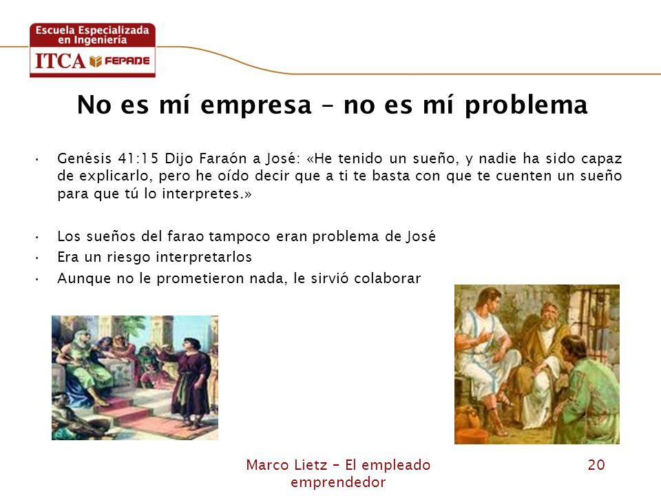 Marco Lietz – El empleado emprendedor 20 No es mí empresa – no es mí problema Genésis 41:15 Dijo Faraón a José: «He tenido un sueño, y nadie ha sido c
