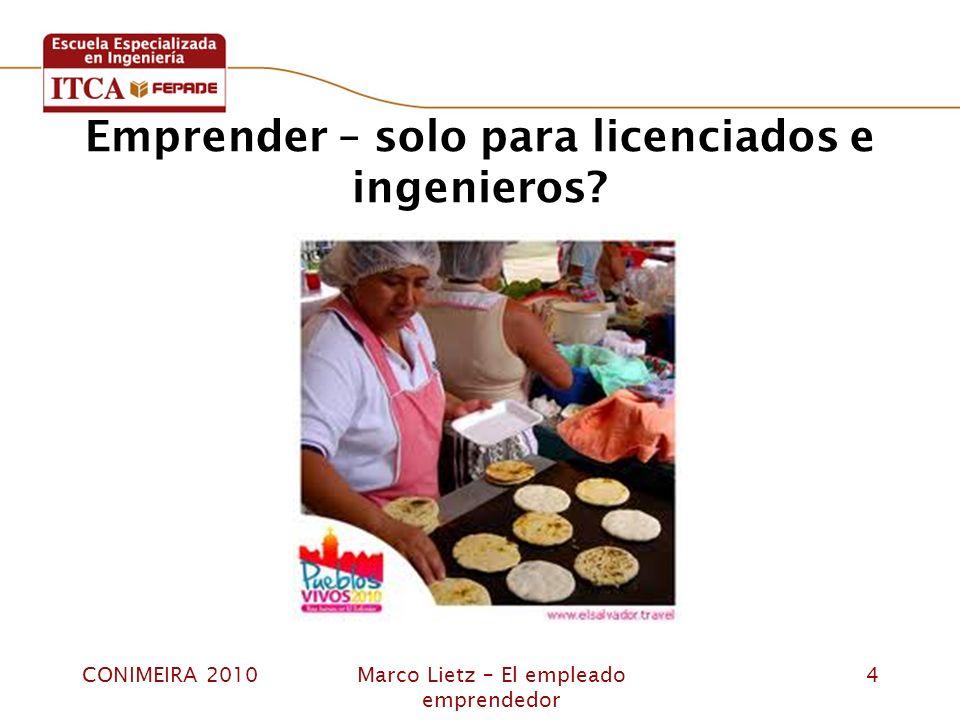 CONIMEIRA 2010Marco Lietz – El empleado emprendedor 4 Emprender – solo para licenciados e ingenieros?