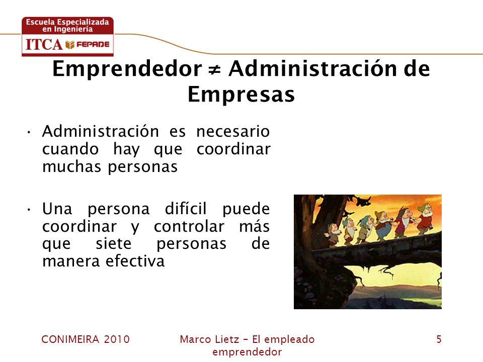 CONIMEIRA 2010Marco Lietz – El empleado emprendedor 5 Emprendedor Administración de Empresas Administración es necesario cuando hay que coordinar much