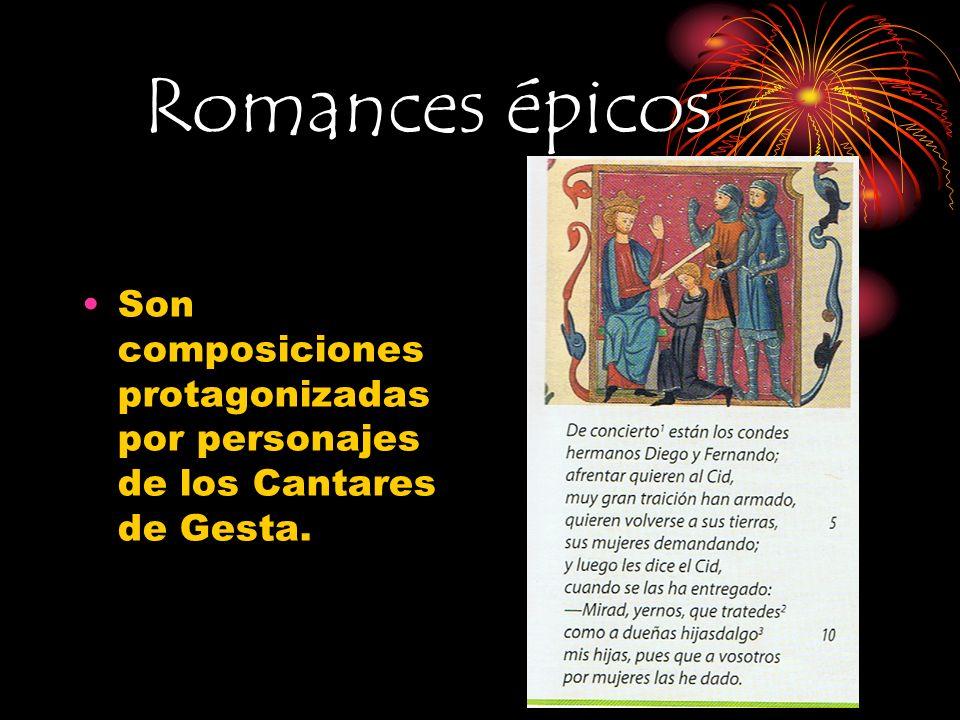Romances épicos Son composiciones protagonizadas por personajes de los Cantares de Gesta.
