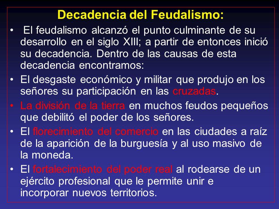 Consecuencias del feudalismo: a) El poder central desaparece: se atomiza en los distintos feudos. En ellos, el señor acapara las funciones típicas del