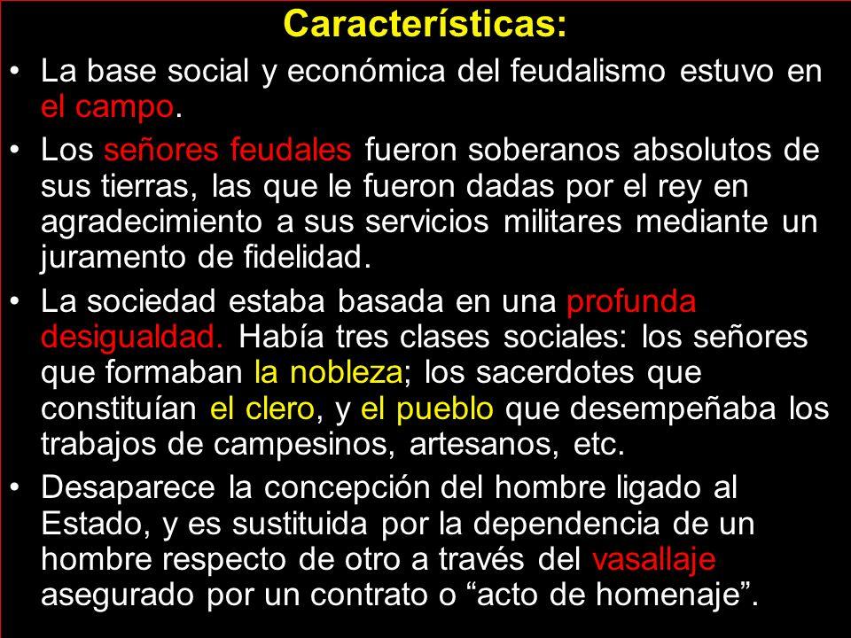 Características: La base social y económica del feudalismo estuvo en el campo.