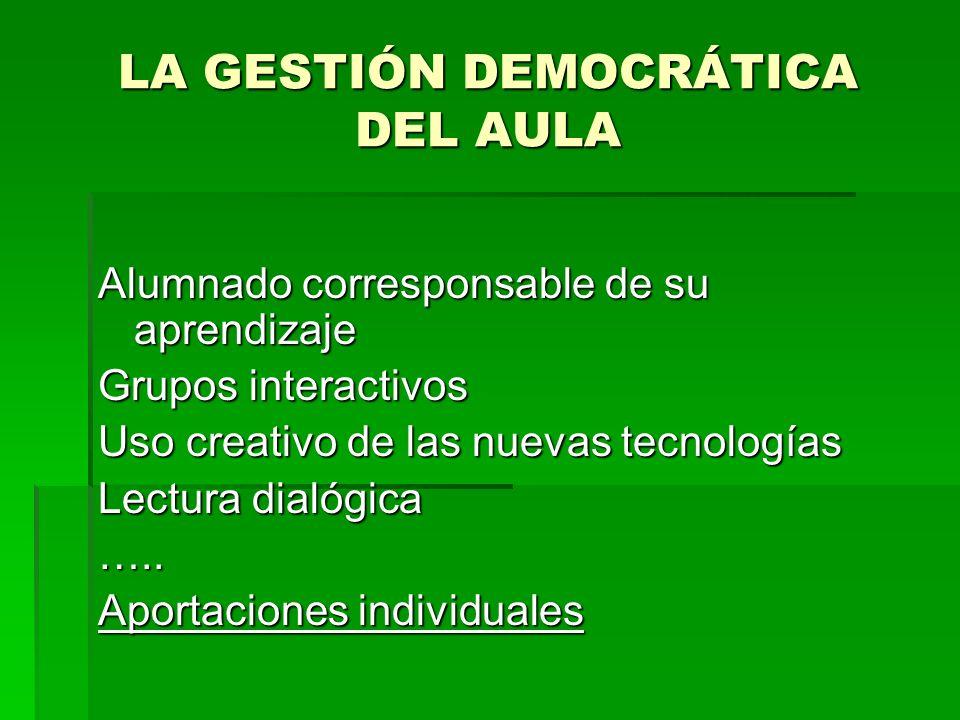 LA GESTIÓN DEMOCRÁTICA DEL AULA Alumnado corresponsable de su aprendizaje Grupos interactivos Uso creativo de las nuevas tecnologías Lectura dialógica
