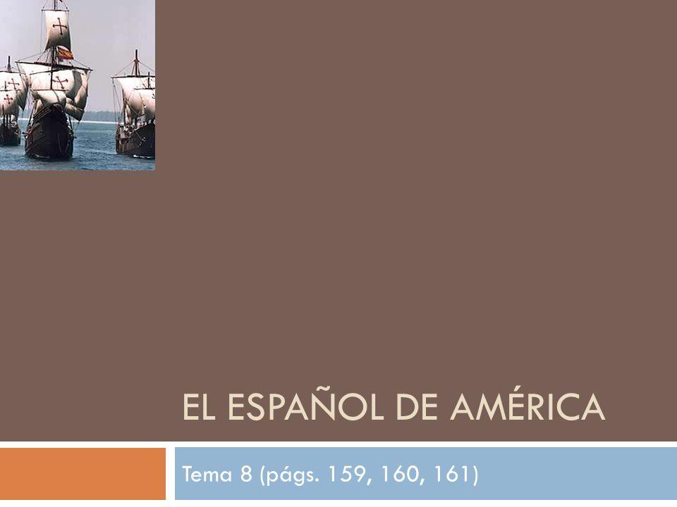 EL ESPAÑOL DE AMÉRICA Tema 8 (págs. 159, 160, 161)