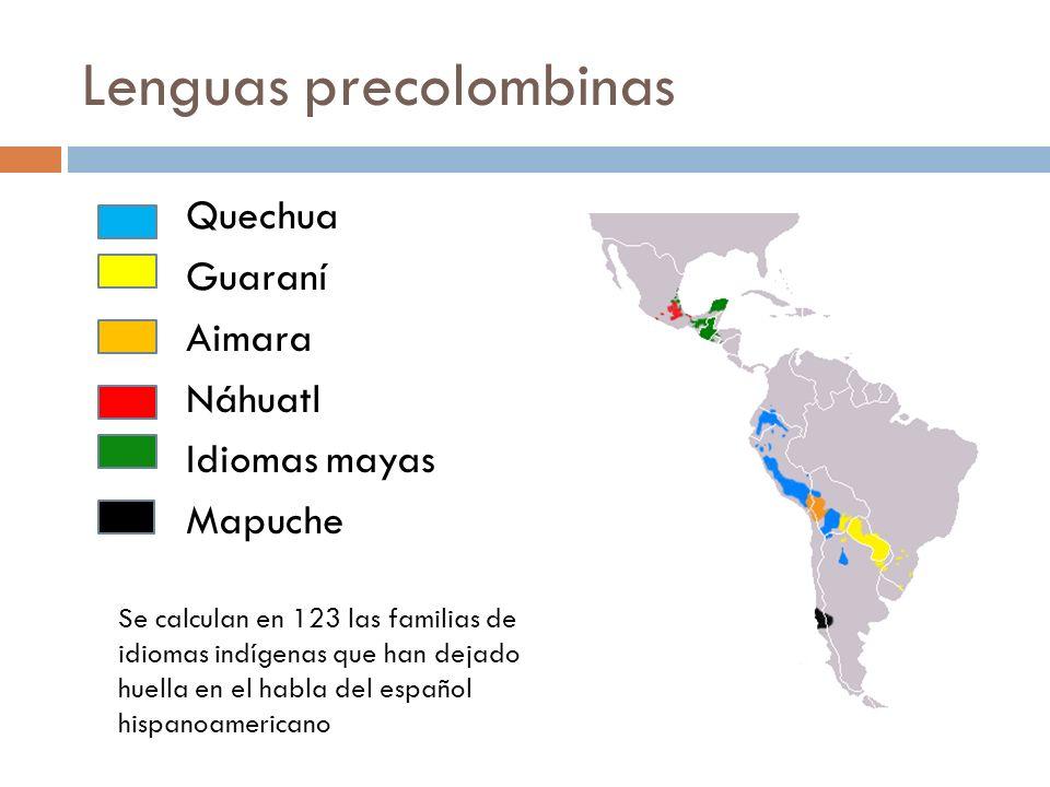 Lenguas precolombinas Quechua Guaraní Aimara Náhuatl Idiomas mayas Mapuche Se calculan en 123 las familias de idiomas indígenas que han dejado huella en el habla del español hispanoamericano
