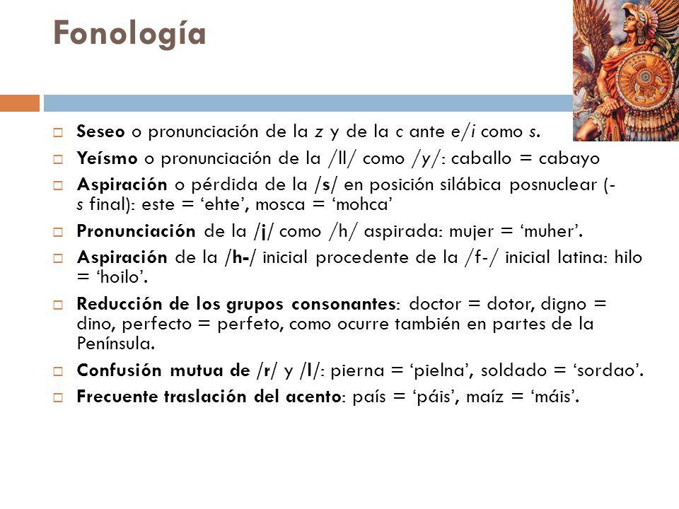 Fonología Seseo o pronunciación de la z y de la c ante e/i como s.
