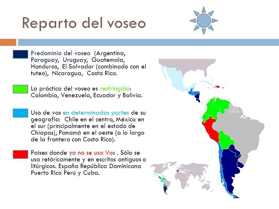 Reparto del voseo Predominio del voseo (Argentina, Paraguay, Uruguay, Guatemala, Honduras, El Salvador (combinado con el tuteo), Nicaragua, Costa Rica.