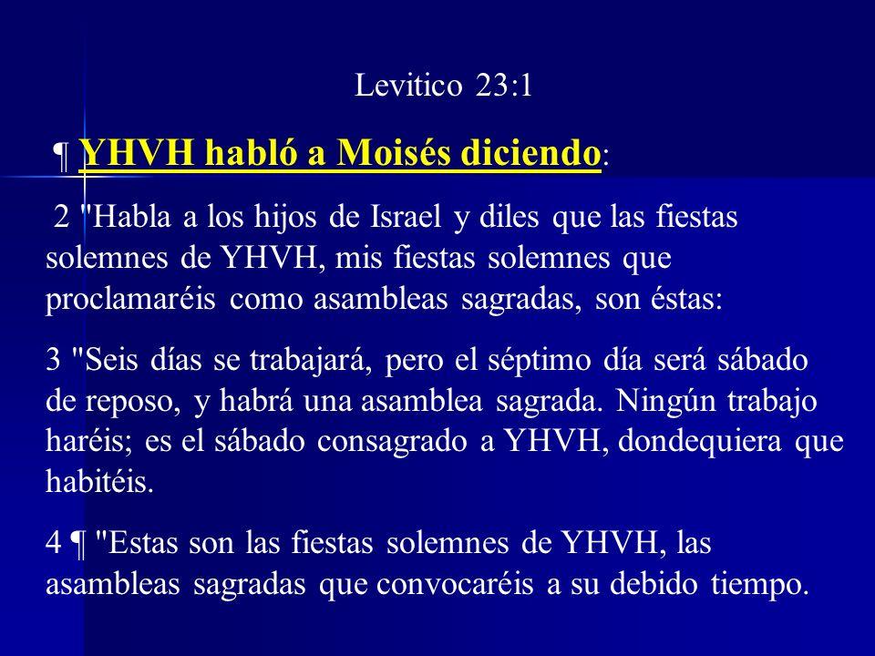 Levitico 23:1 ¶ YHVH habló a Moisés diciendo : 2