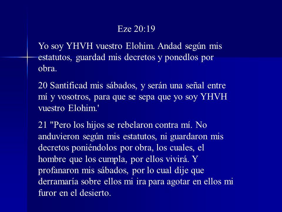 Eze 20:19 Yo soy YHVH vuestro Elohim. Andad según mis estatutos, guardad mis decretos y ponedlos por obra. 20 Santificad mis sábados, y serán una seña