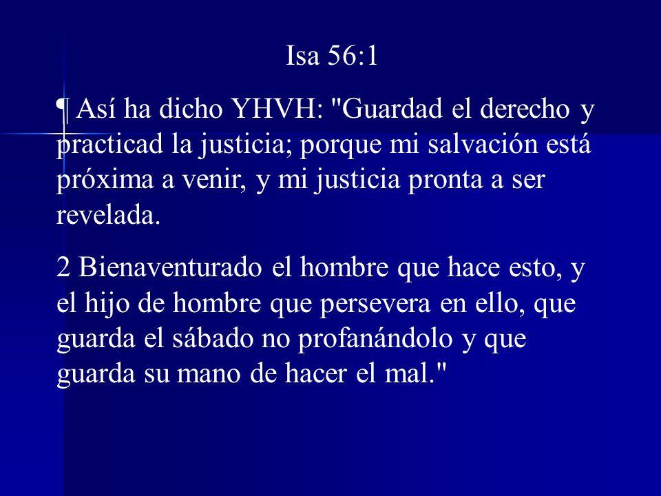 Isa 56:1 ¶ Así ha dicho YHVH: