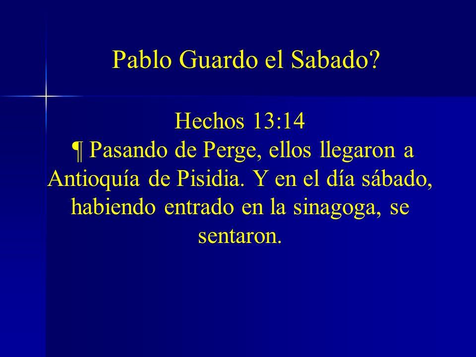 Hechos 13:14 ¶ Pasando de Perge, ellos llegaron a Antioquía de Pisidia. Y en el día sábado, habiendo entrado en la sinagoga, se sentaron. Pablo Guardo