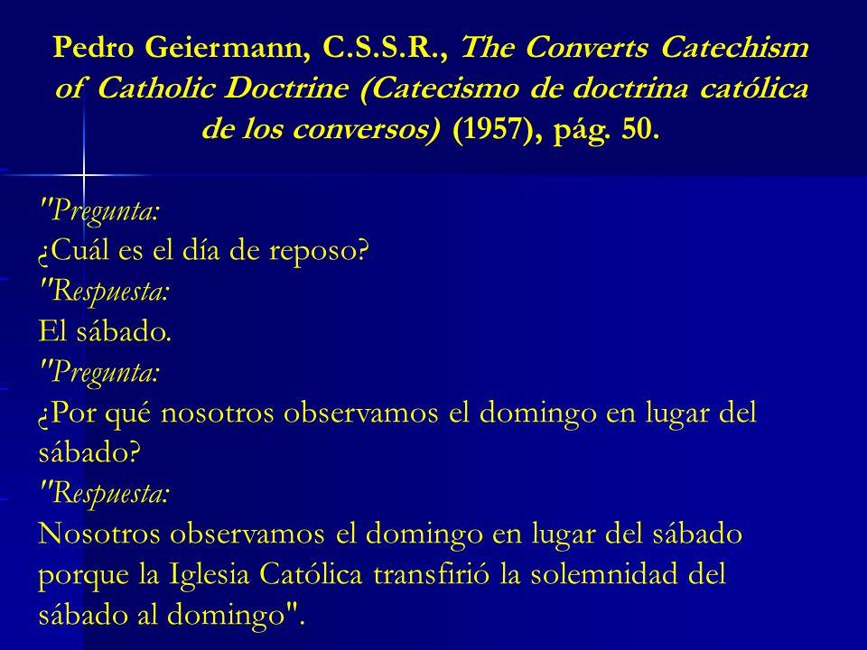 Pedro Geiermann, C.S.S.R., The Converts Catechism of Catholic Doctrine (Catecismo de doctrina católica de los conversos) (1957), pág. 50.