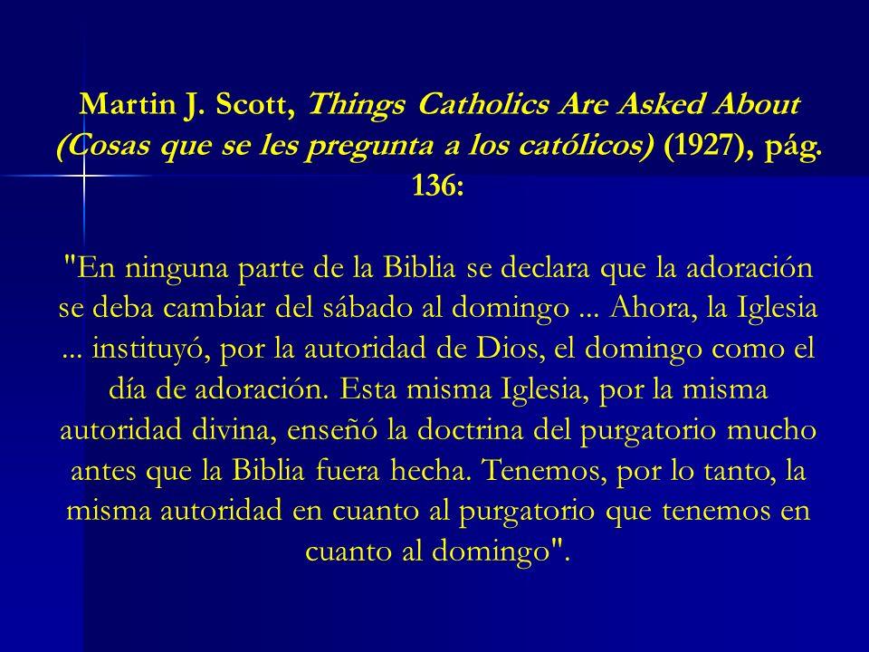Martin J. Scott, Things Catholics Are Asked About (Cosas que se les pregunta a los católicos) (1927), pág. 136: