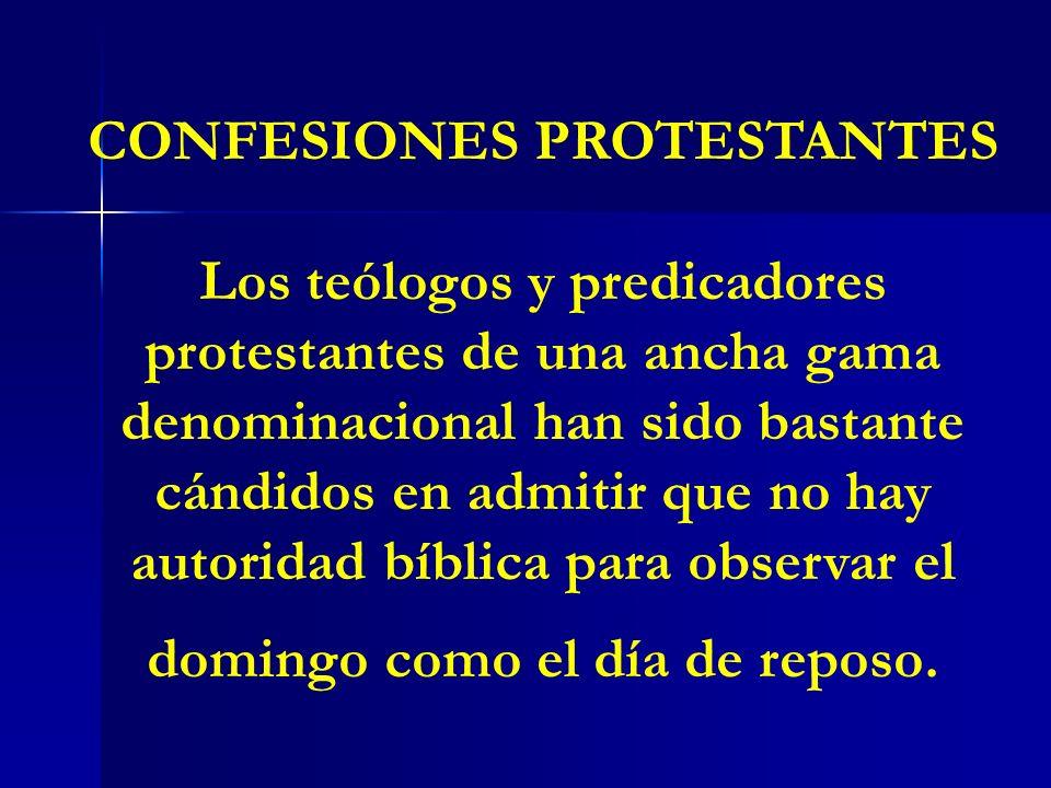 CONFESIONES PROTESTANTES Los teólogos y predicadores protestantes de una ancha gama denominacional han sido bastante cándidos en admitir que no hay au