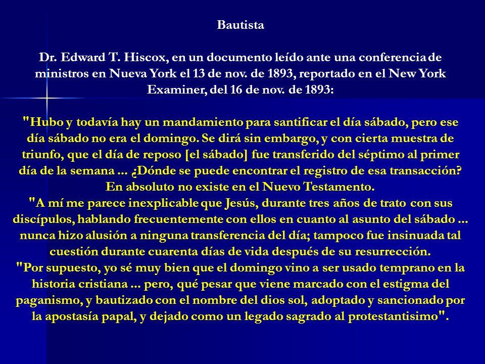 Bautista Dr. Edward T. Hiscox, en un documento leído ante una conferencia de ministros en Nueva York el 13 de nov. de 1893, reportado en el New York E