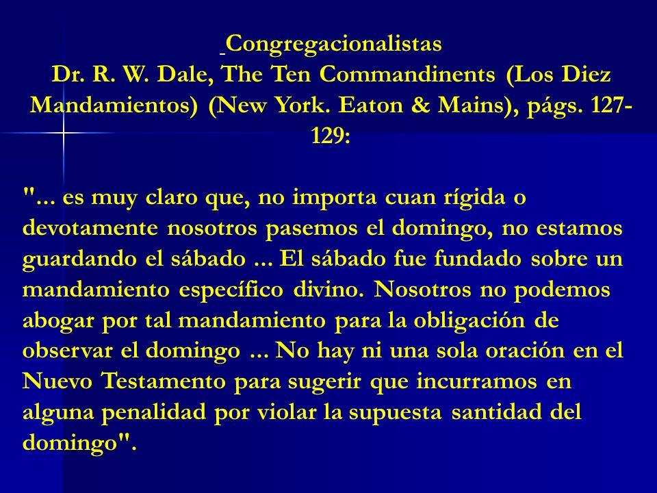 Congregacionalistas Dr. R. W. Dale, The Ten Commandinents (Los Diez Mandamientos) (New York. Eaton & Mains), págs. 127- 129:
