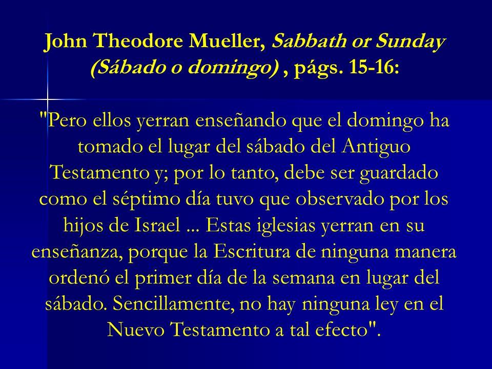 John Theodore Mueller, Sabbath or Sunday (Sábado o domingo), págs. 15-16: