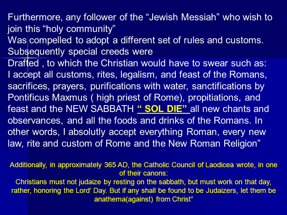Furthermore, any follower of the Jewish Messiah who wish to join this holy community Was compelled to adopt a different set of rules and customs. Subs