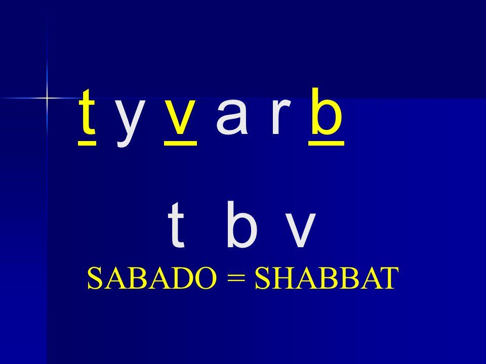 t y v a r b vbt SABADO = SHABBAT