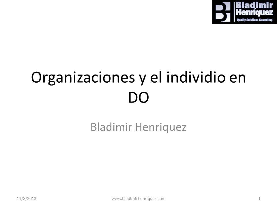 Organizaciones y el individio en DO Bladimir Henriquez 11/8/2013www.bladimirhenriquez.com1