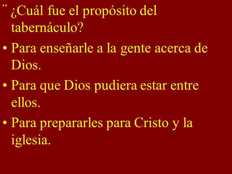 ¨ ¿Cuál fue el propósito del tabernáculo? Para enseñarle a la gente acerca de Dios. Para que Dios pudiera estar entre ellos. Para prepararles para Cri