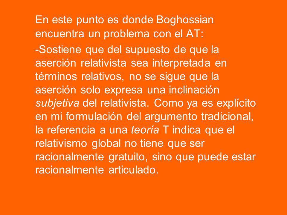 En este punto es donde Boghossian encuentra un problema con el AT: -Sostiene que del supuesto de que la aserción relativista sea interpretada en térmi