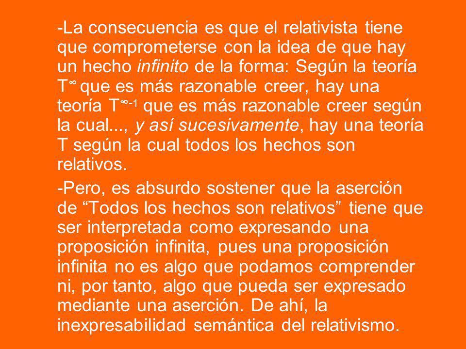 -La consecuencia es que el relativista tiene que comprometerse con la idea de que hay un hecho infinito de la forma: Según la teoría T que es más razo