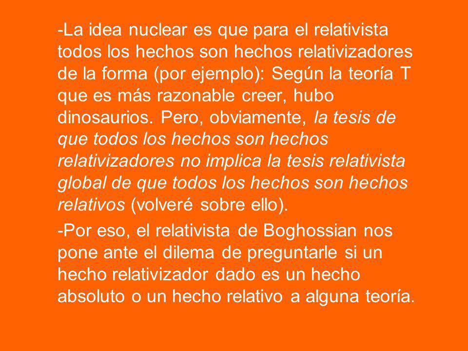 -La idea nuclear es que para el relativista todos los hechos son hechos relativizadores de la forma (por ejemplo): Según la teoría T que es más razona