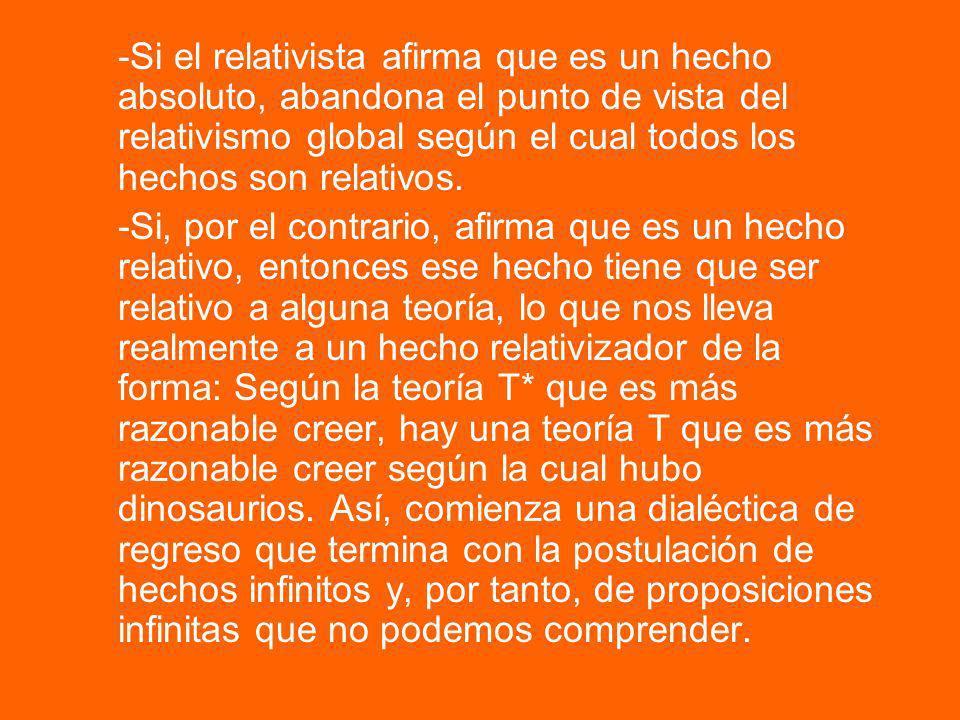 -Si el relativista afirma que es un hecho absoluto, abandona el punto de vista del relativismo global según el cual todos los hechos son relativos. -S