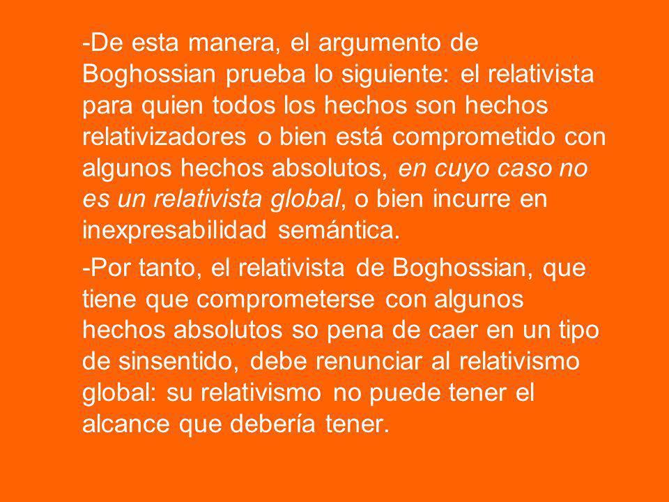 -De esta manera, el argumento de Boghossian prueba lo siguiente: el relativista para quien todos los hechos son hechos relativizadores o bien está com