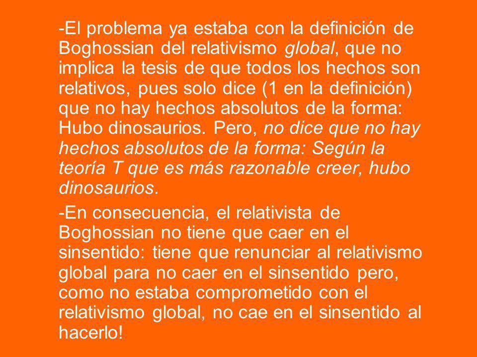 -El problema ya estaba con la definición de Boghossian del relativismo global, que no implica la tesis de que todos los hechos son relativos, pues sol