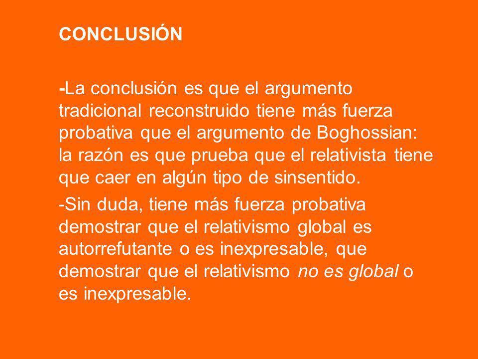 CONCLUSIÓN -La conclusión es que el argumento tradicional reconstruido tiene más fuerza probativa que el argumento de Boghossian: la razón es que prue