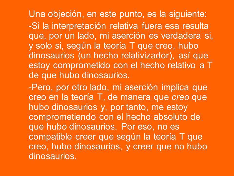 -En realidad, no es convincente esta forma de entender la interpretación relativa de la aserción de Hubo dinosaurios.
