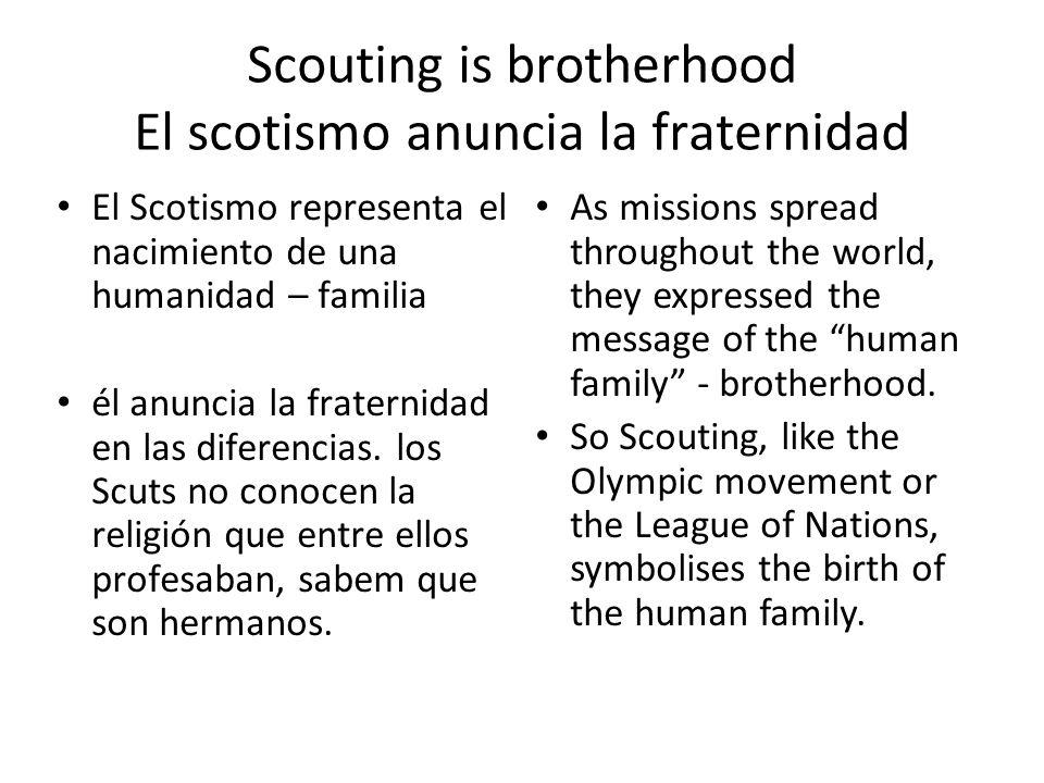 Scouting is brotherhood El scotismo anuncia la fraternidad El Scotismo representa el nacimiento de una humanidad – familia él anuncia la fraternidad en las diferencias.