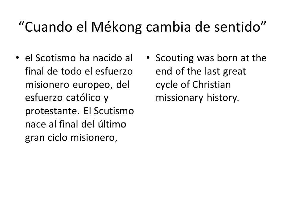 Cuando el Mékong cambia de sentido el Scotismo ha nacido al final de todo el esfuerzo misionero europeo, del esfuerzo católico y protestante.