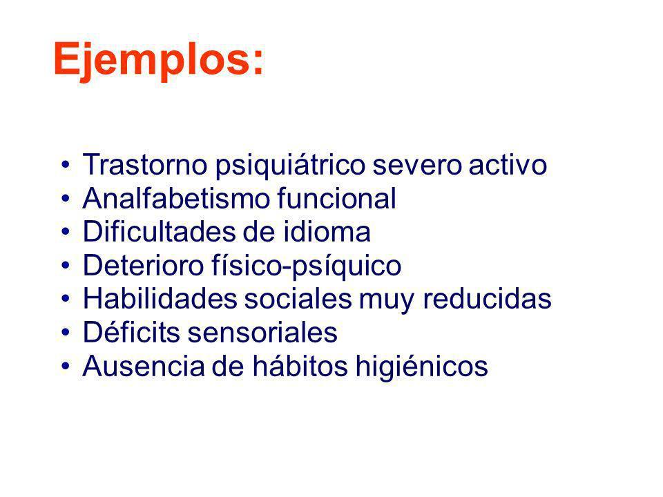 Ejemplos: Trastorno psiquiátrico severo activo Analfabetismo funcional Dificultades de idioma Deterioro físico-psíquico Habilidades sociales muy reduc