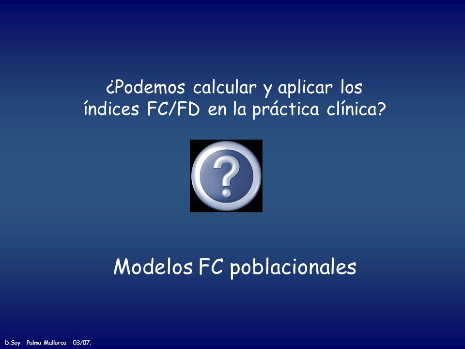 ¿Podemos calcular y aplicar los índices FC/FD en la práctica clínica? Modelos FC poblacionales D.Soy – Palma Mallorca – 03/07.