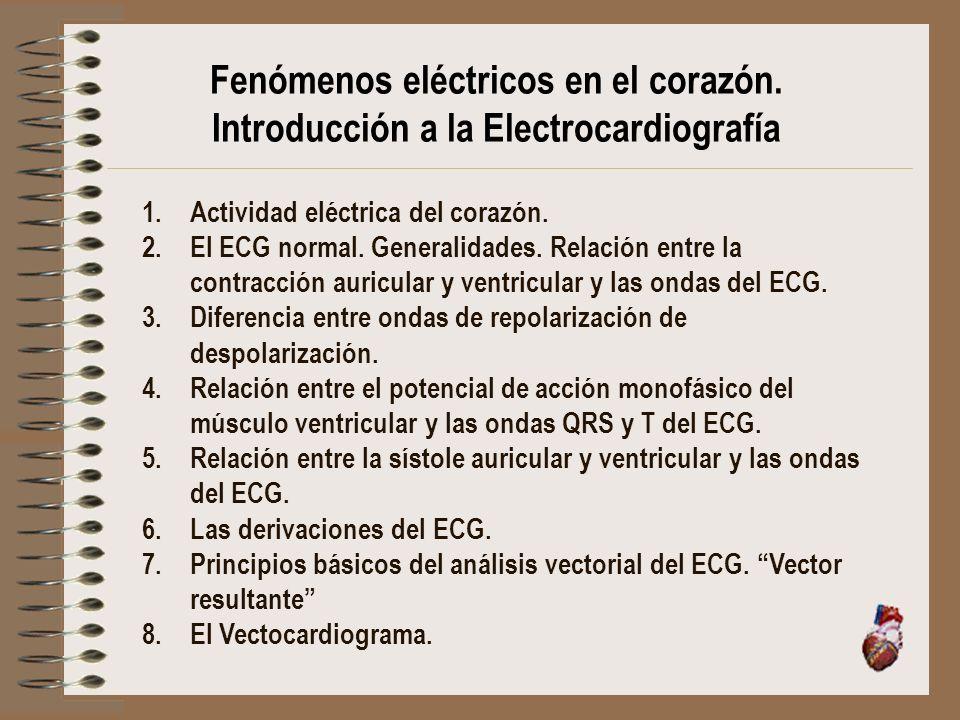 1.Actividad eléctrica del corazón. 2.El ECG normal. Generalidades. Relación entre la contracción auricular y ventricular y las ondas del ECG. 3.Difere