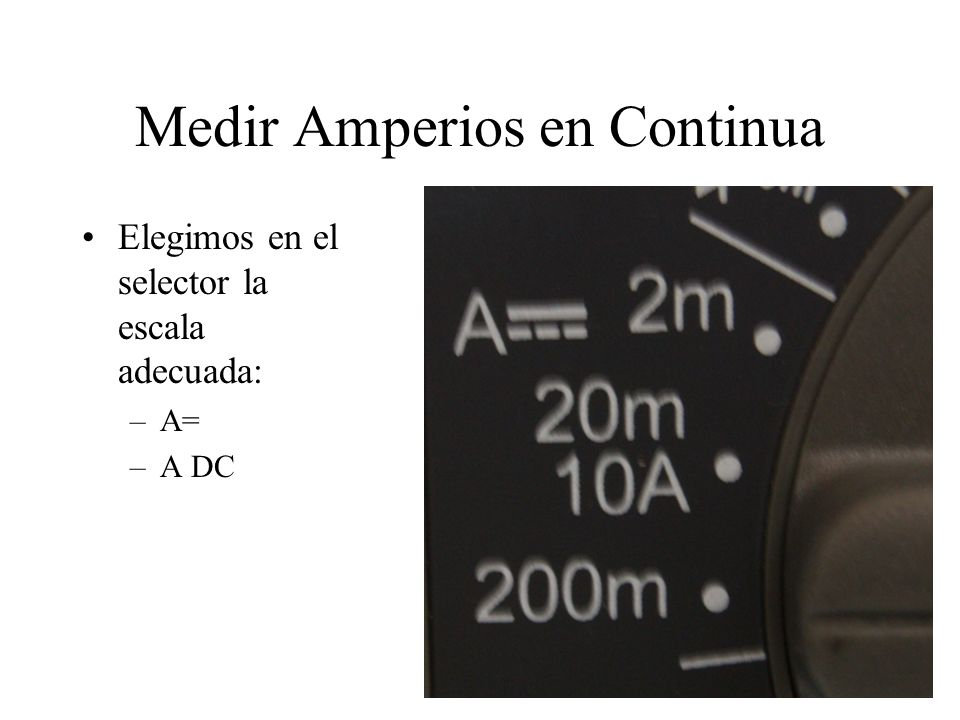 Medir Amperios en Alterna Elegimos en el selector la escala adecuada: –A/\/\ –A AC