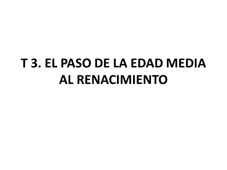 T 3. EL PASO DE LA EDAD MEDIA AL RENACIMIENTO