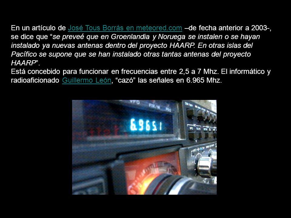 En un artículo de José Tous Borrás en meteored.com –de fecha anterior a 2003-, se dice que se preveé que en Groenlandia y Noruega se instalen o se hayan instalado ya nuevas antenas dentro del proyecto HAARP.