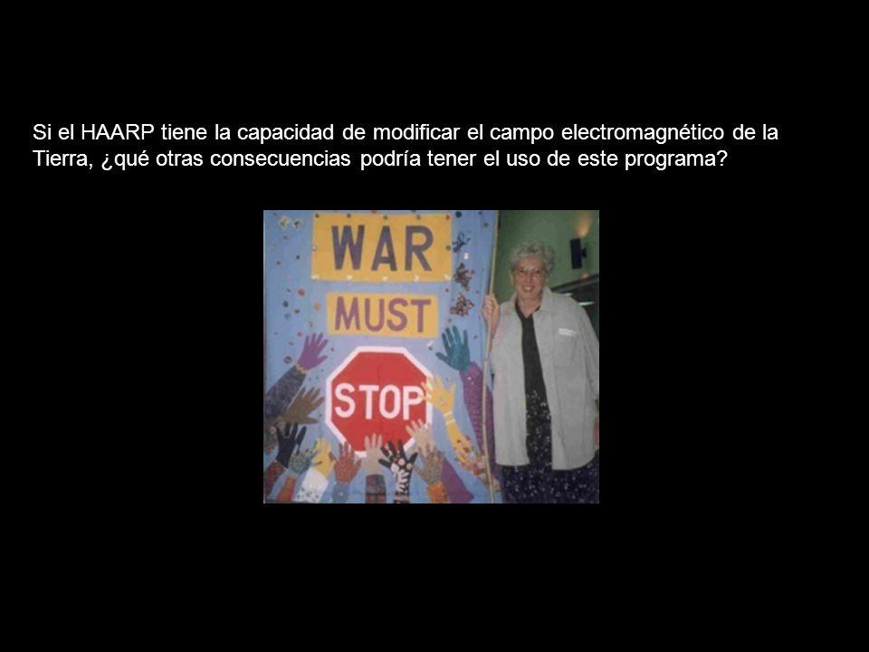 Si el HAARP tiene la capacidad de modificar el campo electromagnético de la Tierra, ¿qué otras consecuencias podría tener el uso de este programa?