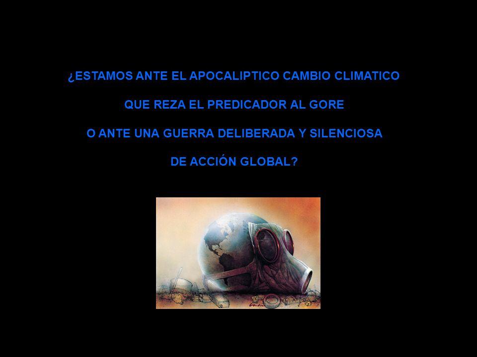 ¿ESTAMOS ANTE EL APOCALIPTICO CAMBIO CLIMATICO QUE REZA EL PREDICADOR AL GORE O ANTE UNA GUERRA DELIBERADA Y SILENCIOSA DE ACCIÓN GLOBAL?
